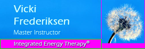 Integrated Energy Therapy - Vicki Frederiksen - Master Instructor